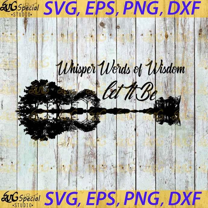 Whisper Words of Wisdom, Let it be Svg, Cricut File, Svg, Guitar Lake Svg