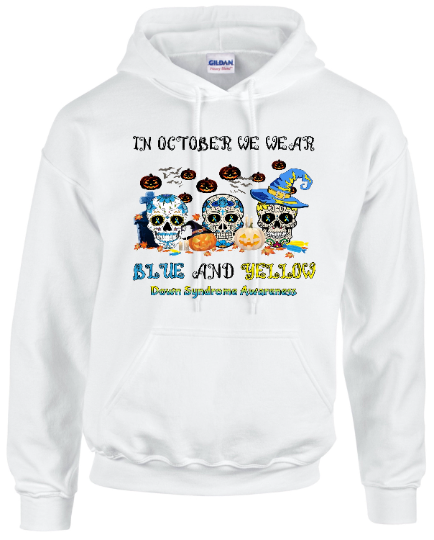 Hooded sweatshirt, In October we wear blue and yellow, Down Syndrome Awareness,