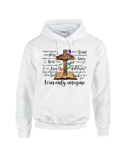 Hooded sweatshirt, I can only imagine, Surrounded by your glory what will my