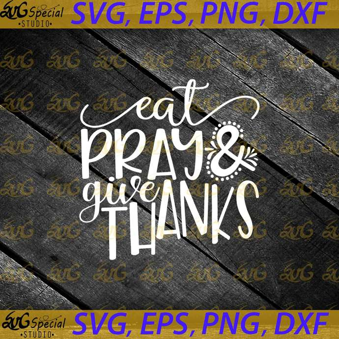 Eat Pray Give Thanks Svg, Thanksgiving Svg, Fall Svg, Thankful Svg, Thanksgiving