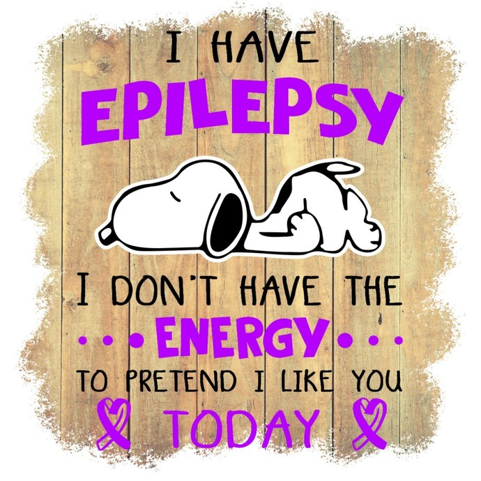 I have epilepsy I don't have the energy to pretend I like you today, in this