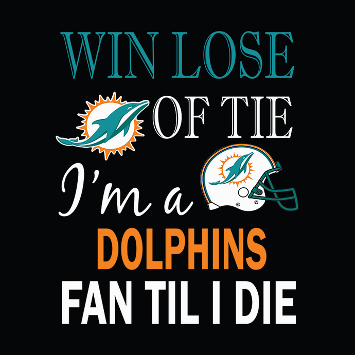 Win Lose Or Tie I'm A Miami Dolphins Fan Til I Die svg, Miami dolphins cut,