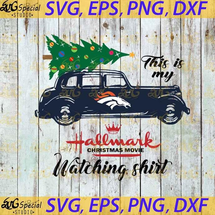 Denver Broncos This Is My Hallmark Christmas Movie Watching Shirt, Sport Svg,