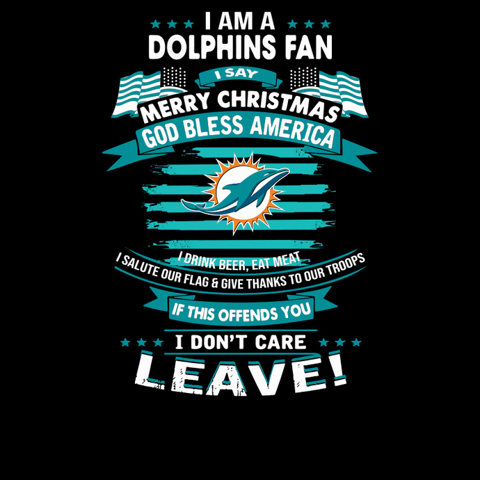 I Am Miami Dolphins Fan I Say Merry Christmas God Bless America I Drink Beer Eat