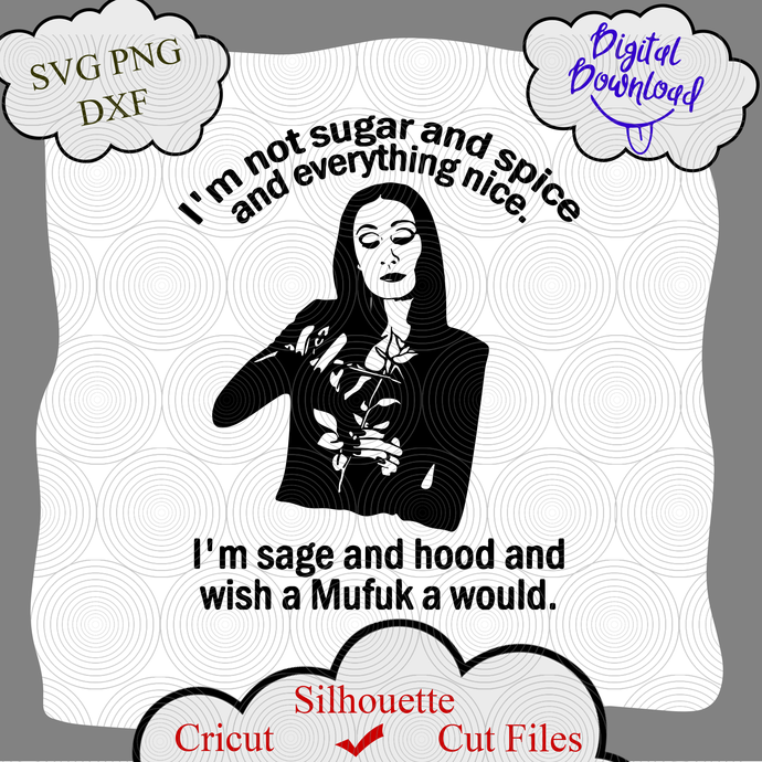 Morticia addams svg, I'm Not Sugar And Spice And Everything Nice. I'm Sage And