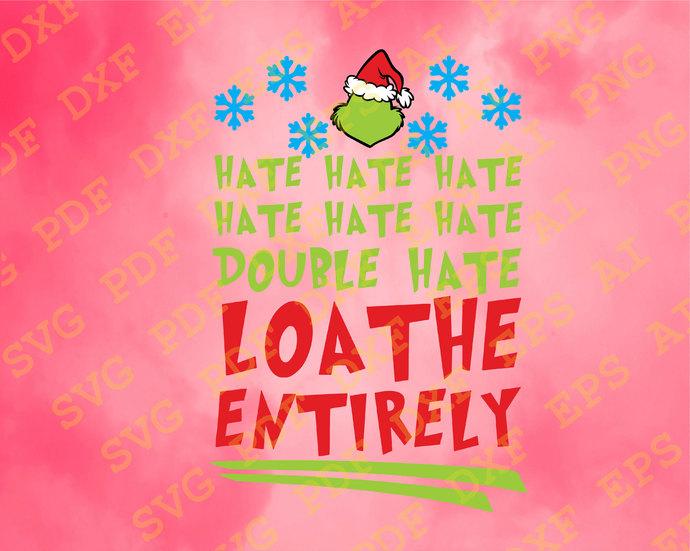 Hate Hate Hate Hate Hate Hate Double Hate Loathe Entirely svg Grinch Svg Cut