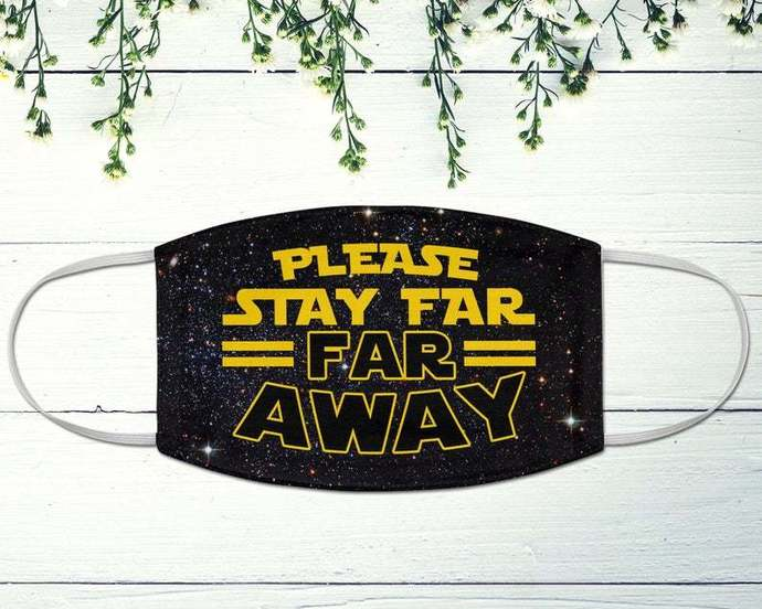 Please Stay Far Far Away Star Wars Face Mask, Stay 6ft Away, Social Distancing,