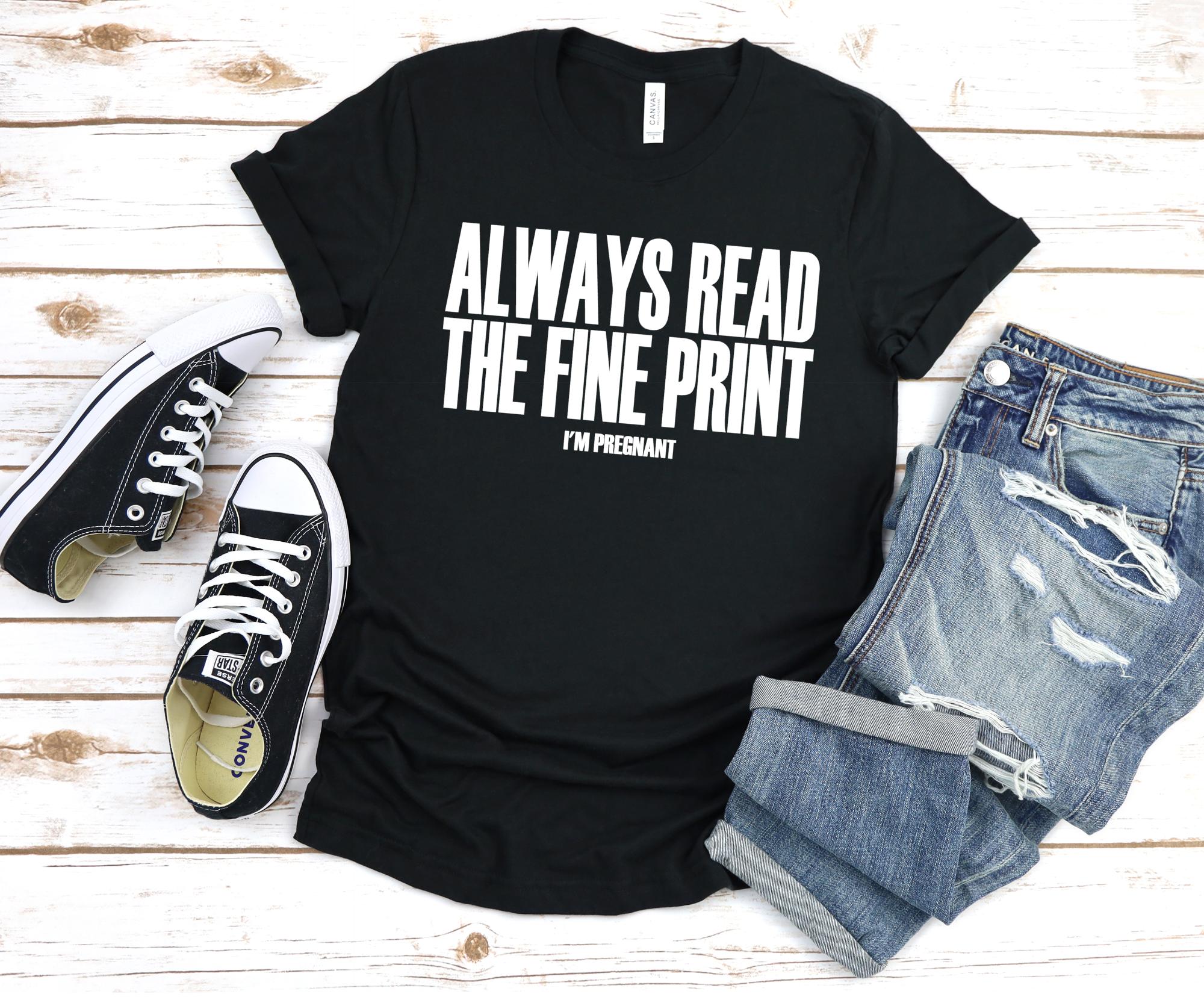 Always read the fine Print I'm Pregnant, Pregnancy Announcement Tee, Pregnancy