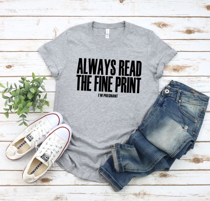 Always read the fine Print I'm Pregnant, Pregnancy Announcement Tee, Pregnancy