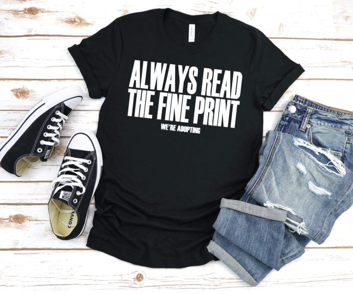 Always read the fine Print We're Adopting, Adoption Announcement Tee, Adoption