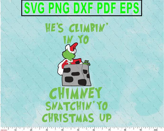 He's Climbin' in yo Chimney snatchin'yo christmas up svg Grinch Svg Cut Files
