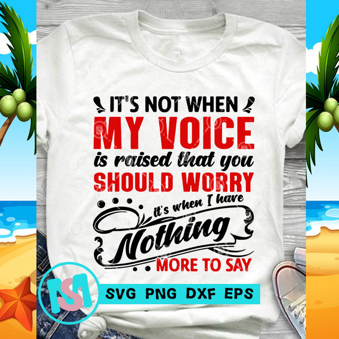 It's Not When My Voice Is Raised That You Should Worry SVG, Voice SVG, Worry