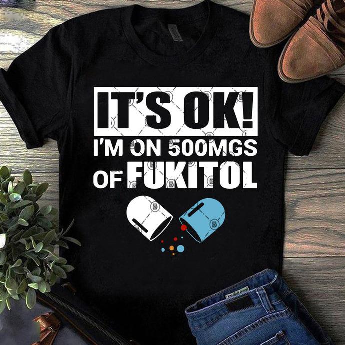It's Ok I'm On 500mgs Of Fukitol SVG, Fukitol SVG, Quote SVG, Funny SVG, Digital