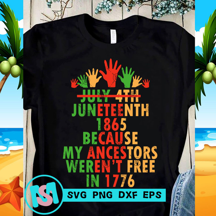 July 4th Juneteenth 1865 Because My Ancestors Weren't Free In 1776 hand SVG, 4th