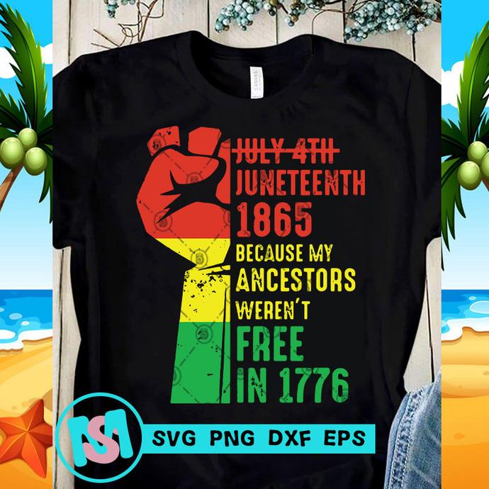 July 4th Juneteenth 1865 Because My Ancestors Weren't SVG, Racism SVG, Black