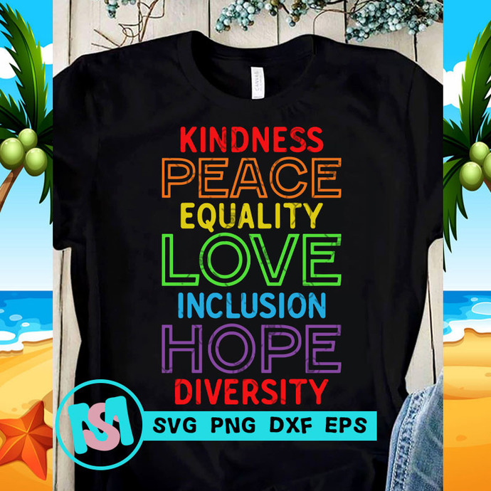 Kindness Peace Equality Love Inclusion Hope Diversity SVG, Quote SVG, Funny SVG,