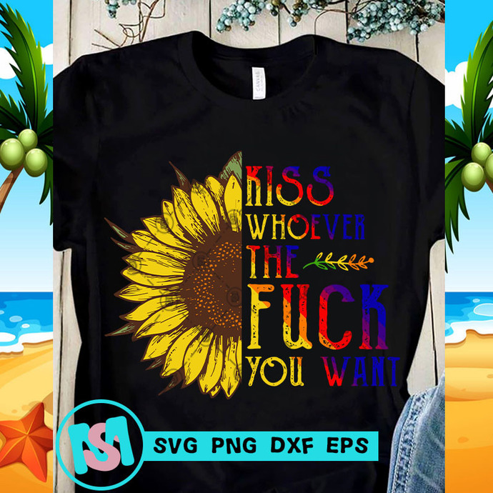 Kiss Whoever The Fuck You Want SVG, Sunflower SVG, Quote SVG, Funny SVG, Digital