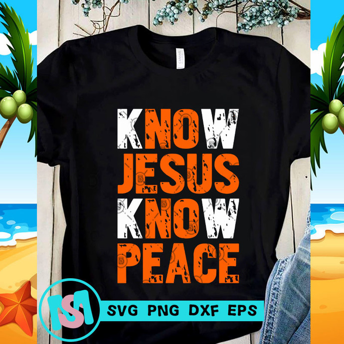 Know Jesus Know Peace SVG, Jesus SVG, Quote SVG, Funny SVG, Digital Download