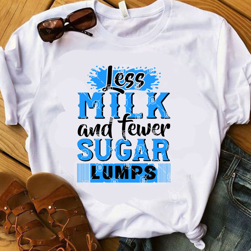 Less Milk And Fewer Sugar Lumps SVG, Quote SVG, Funny SVG, Digital Download
