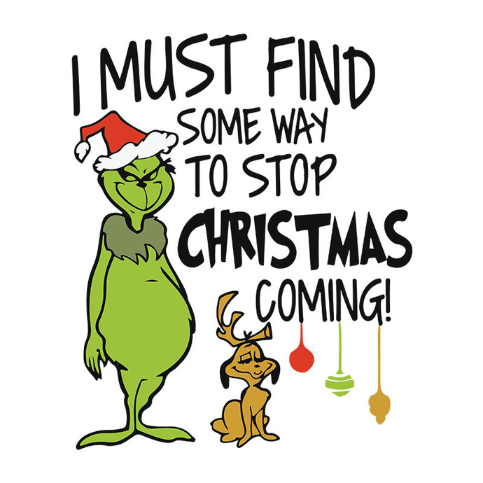 I Must Find Some Way To Stop The Grinch, Grinch Christmas Svg, Christmas Svg