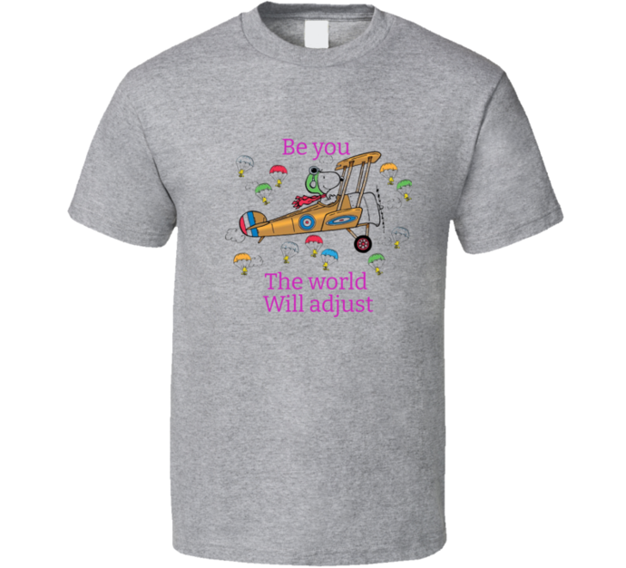 Be You The World Will Adjust   T Shirt