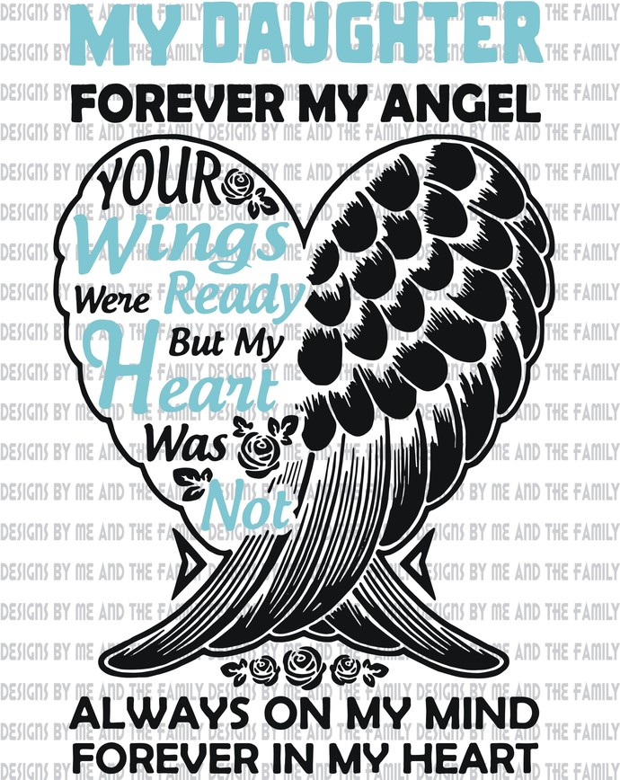 My Daughter, Forever my angel, your wings were ready but my heart was not, In