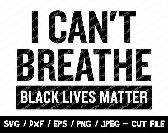 Black Lives Matter SVG, BLM SVG Cut File, I Can't Breathe Svg, No Justice No