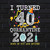 I Turned 40 in Quarentine 2021, Gift For Birthday, 40 Years Old, Happy Birthday