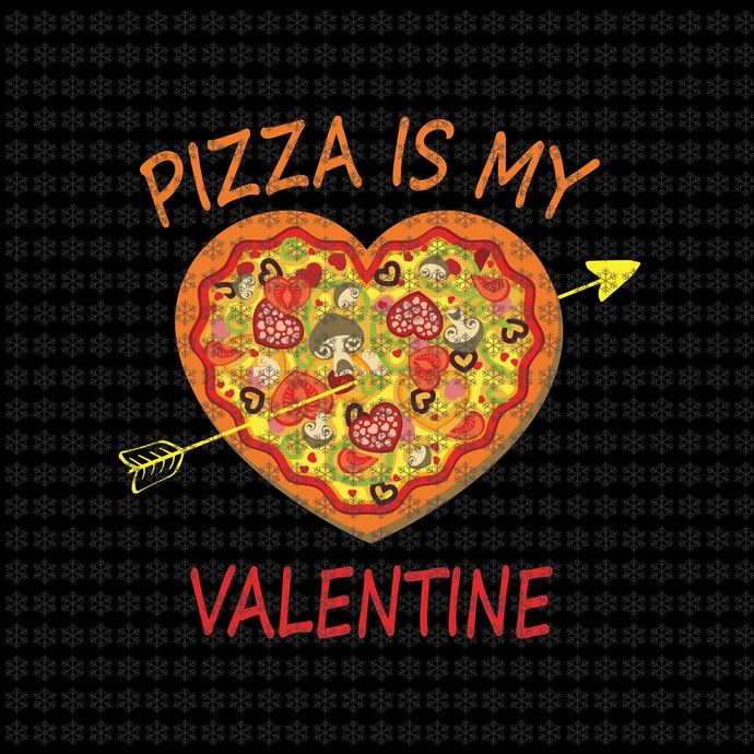 Pizza Is My Valentine Svg, Pizza Is My Valentine Vector, Pizza Love Svg,