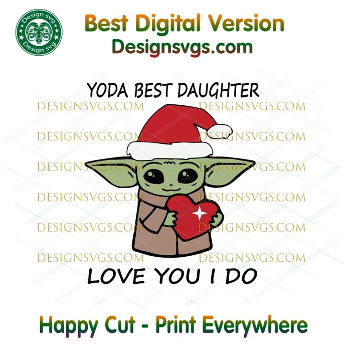 Yoda Best Daughter Love You I Do Svg, Christmas Svg, Xmas Svg, Christmas Gift,