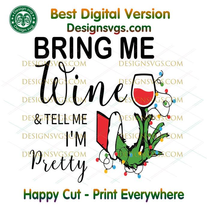 Grinch Bring Me Wine And Tell Me Im Pretty Svg, Christmas Svg, Xmas Svg,