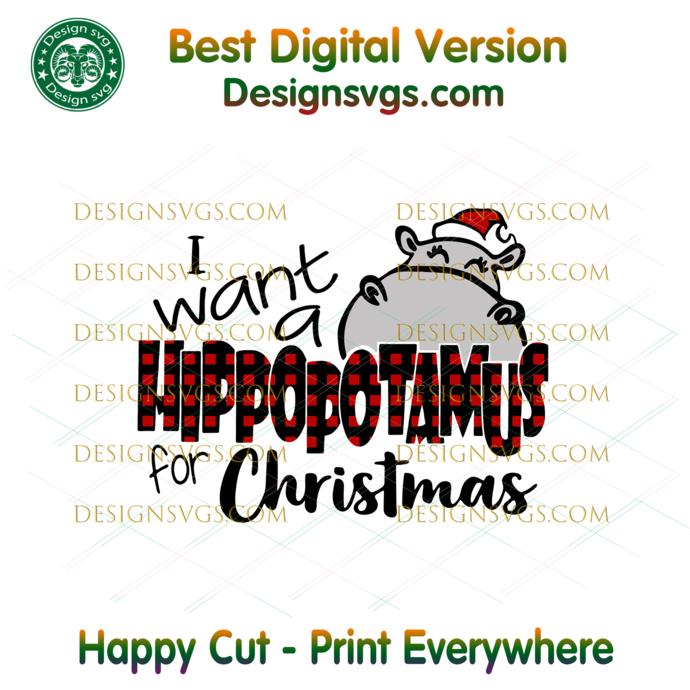 I Want A Hippopotamus For Christmas Svg, Christmas Svg, Xmas Svg, Christmas