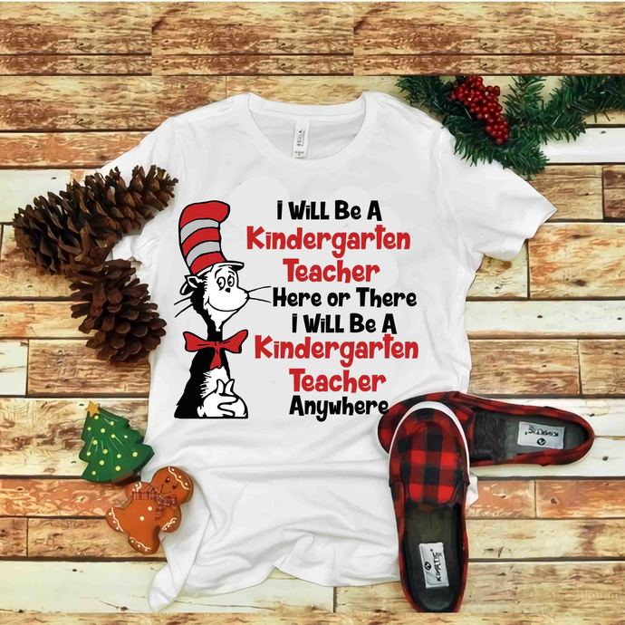 I will be a kindergarten teacher here or there Svg, Dr seuss vector, Dr Seus