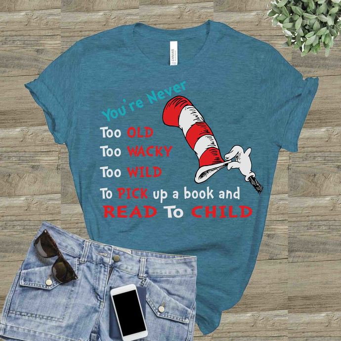 You're never too old,wacky,wild to pick a book & read to a child Svg, Dr seuss