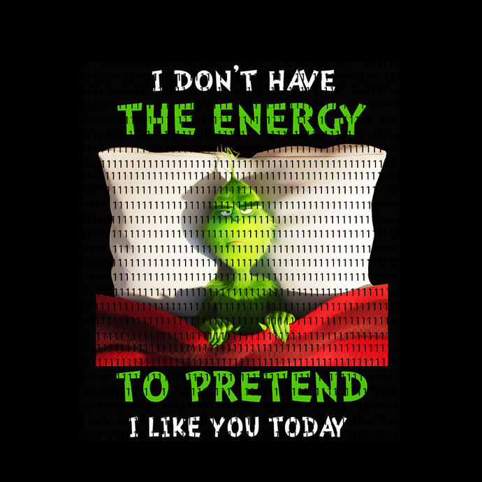 I don't have the energy to pretend i like you today png, I don't have the energy