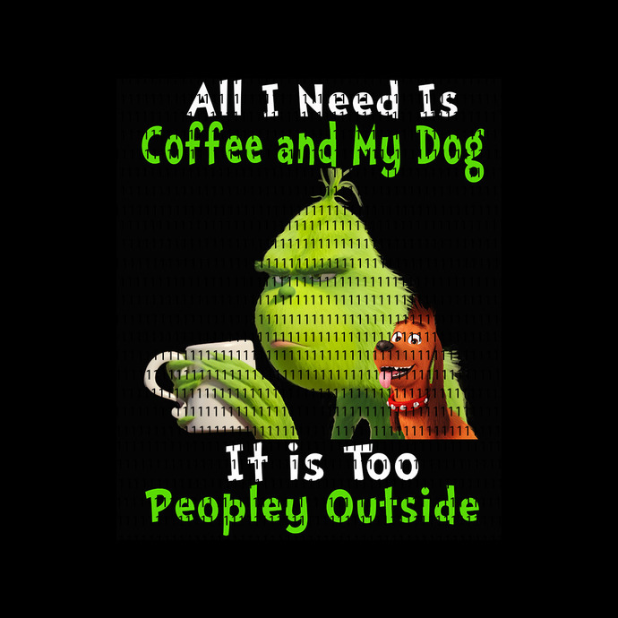Grinch All i need is coffee and my dog, it is too peopley outside png, All i