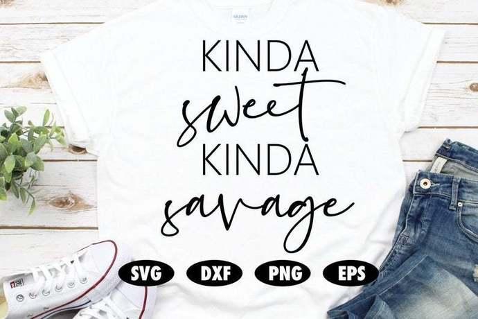 Kinda sweet kinda savage svg, Funny svg, Quote svg, Saying svg, Feminist svg,