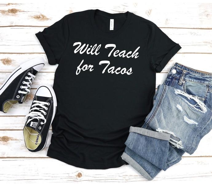 Will Teach For Tacos, Teacher Shirt, Teacher Gift, Funny Teacher Shirt, Teacher