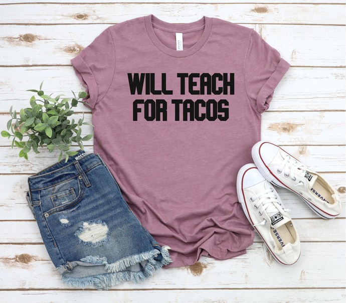 Will Teach For Tacos, Teacher Shirt, Teacher Gift, Funny Teacher Shirt, Teacher