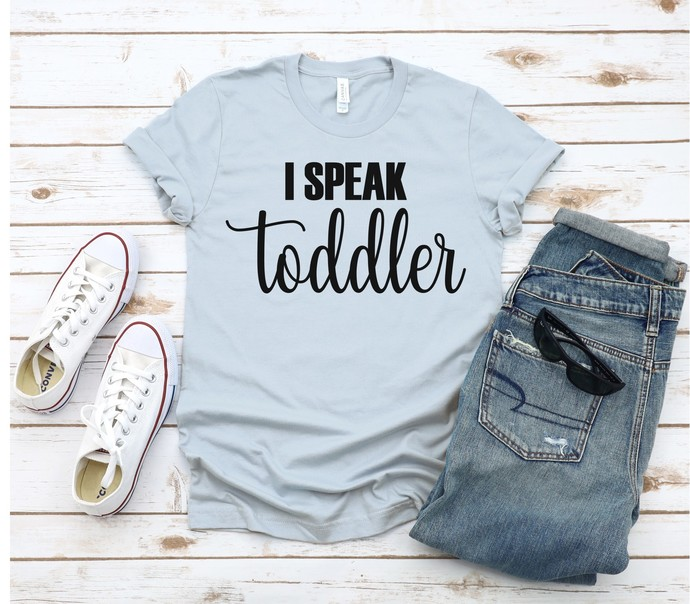 I Speak Toddler Shirt, Mom Shirt, Preschool Teacher Shirt, Funny Mom Shirt,