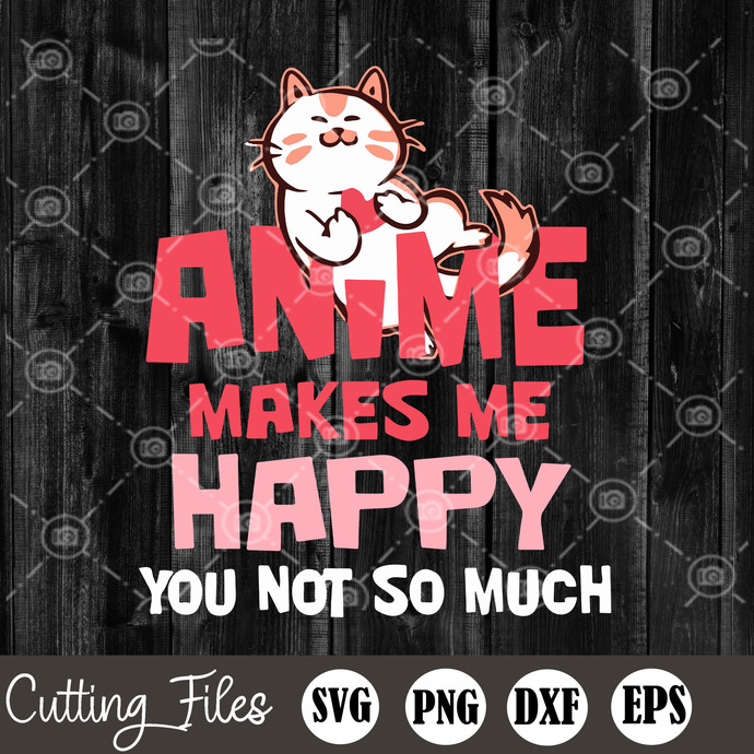 Anime Makes Me Happy You Not So Much SVG, Anime SVG, Anime Lovers SVG, Cat SVG,