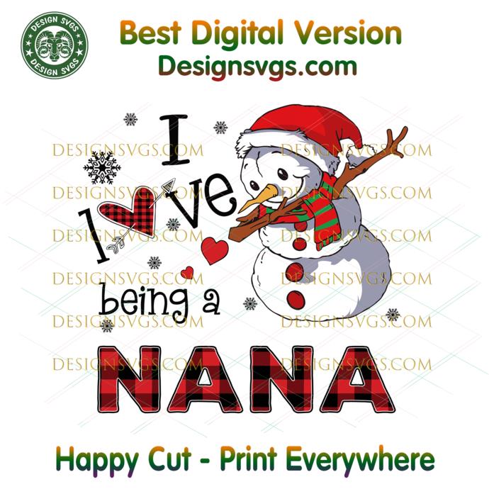 I Love Being A Nana Svg, Christmas Svg, Xmas Svg, Christmas Gift, Snowman Svg,