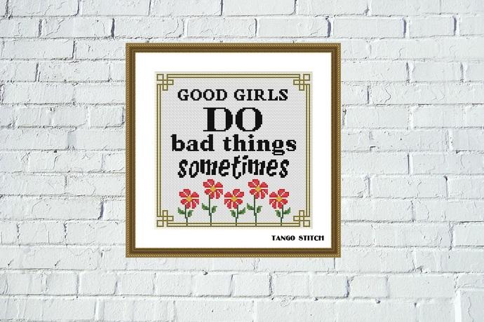 Good girls do bad things sometimes funny sassy cross stitch pattern