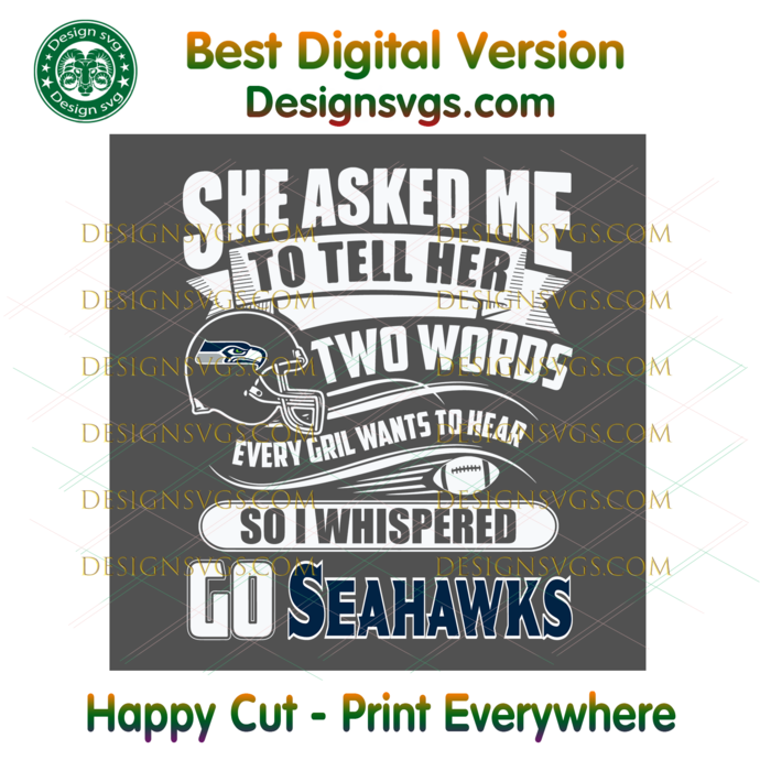Two Words Every Girl Wants To Hear Go Seahawks Svg, Sport Svg, Football Svg,