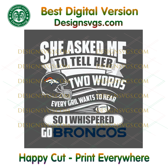 Two Words Every Girl Wants To Hear Go Broncos Svg, Sport Svg, Football Teams