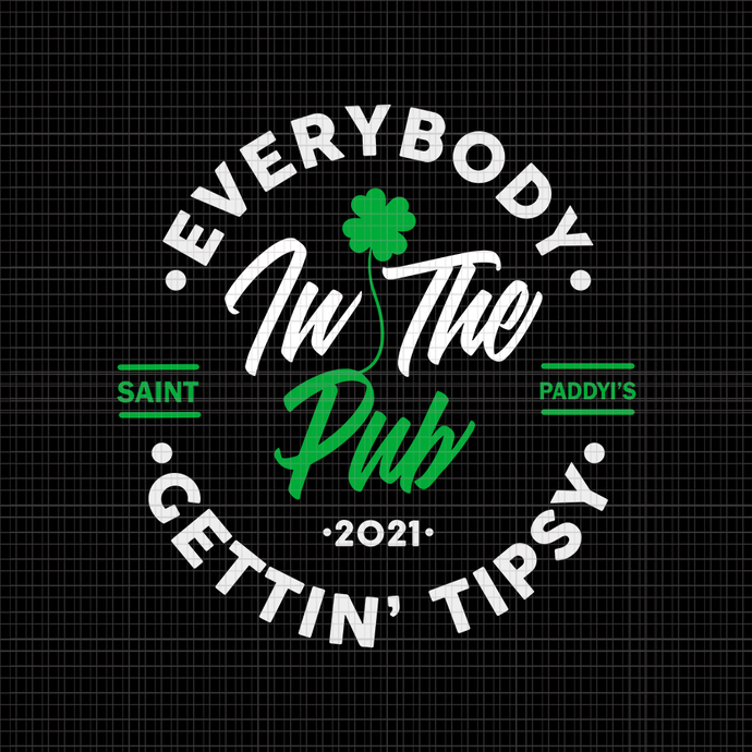 Everybody in the pub gettin tipsy svg, st patricks day vector, everybody in the