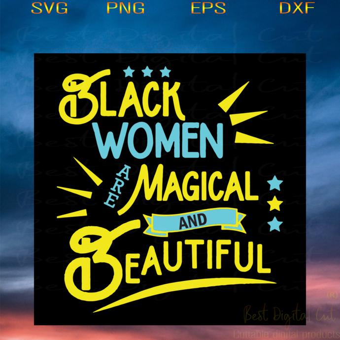 Black Women Magical And Beautiful, Black Girl Svg, Black Women Svg, Black Lives