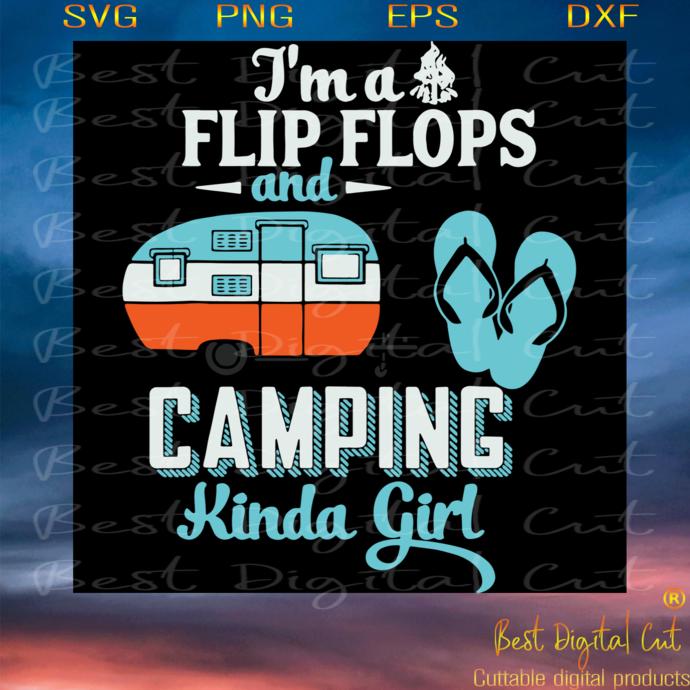 Im A Flip Flops And Camping Kinda Girl, Trending Svg, Quarantine Svg, Camping