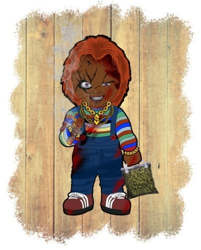 Chucky, 4:20, Weed, Blunt, Legalize it, puff puff pass, the High Life, Child's