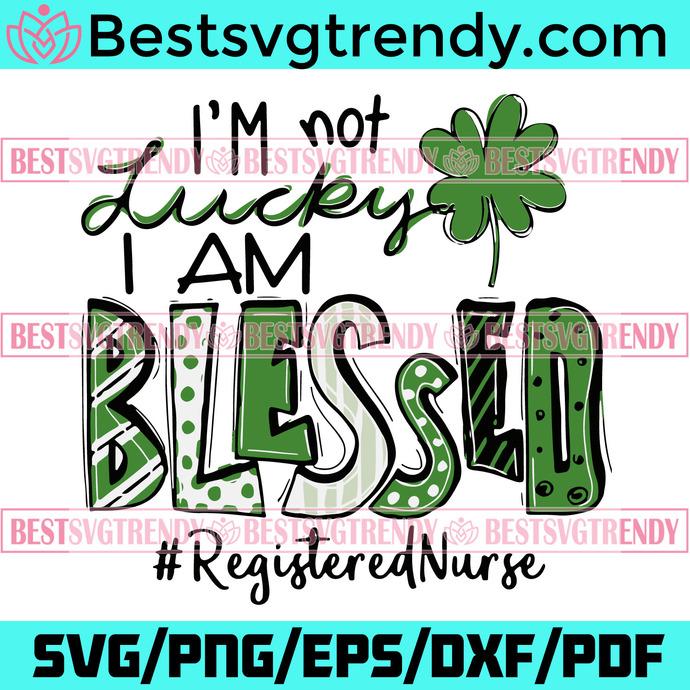 I Am Not Lucky I Am Blessed Registered Nurse St Patricks Day Svg, Patrick Svg,